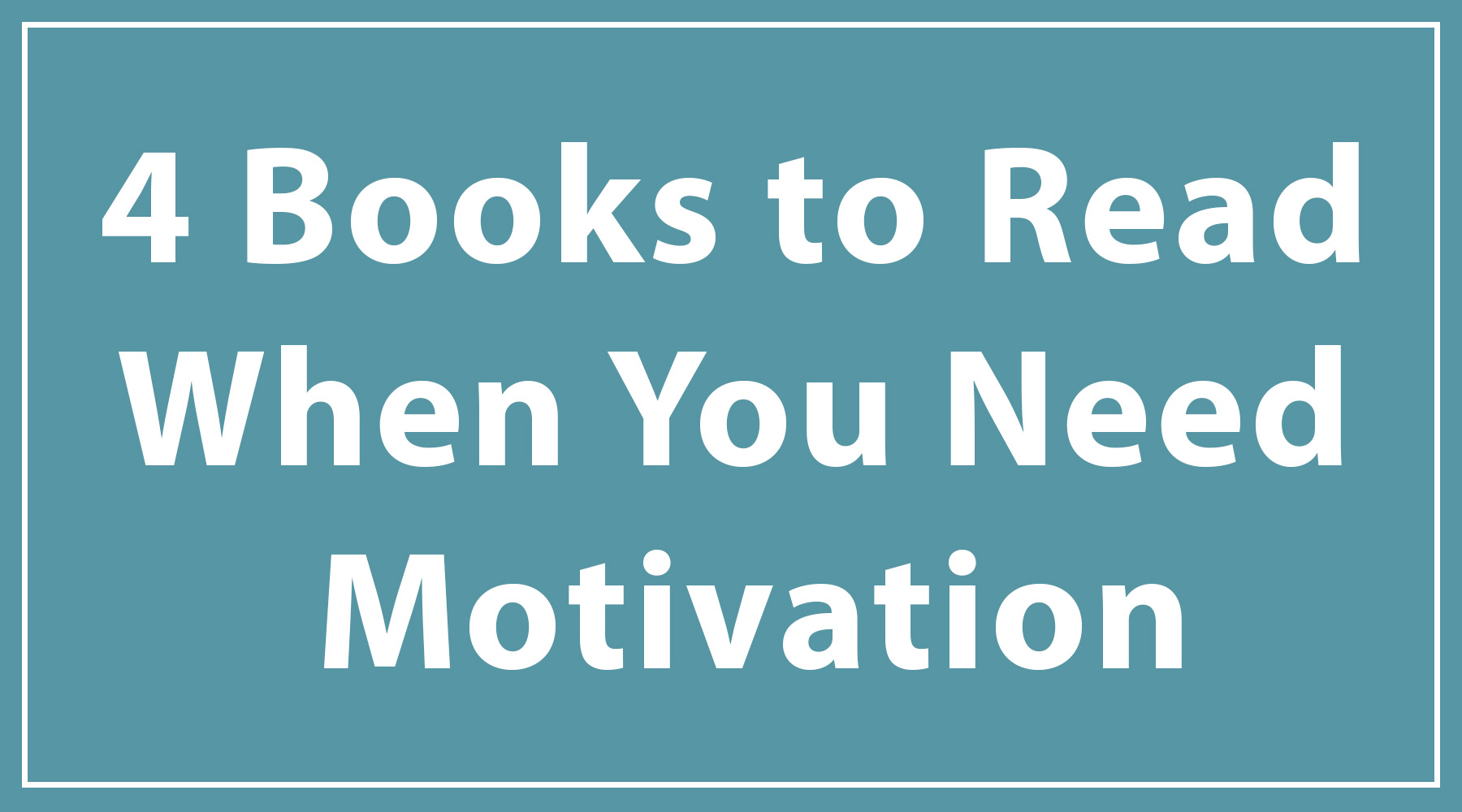 4 Books to Read When You Need Motivation